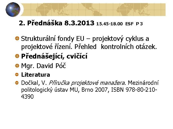 2. Přednáška 8. 3. 2013 15. 45 -18. 00 ESF P 3 Strukturální fondy