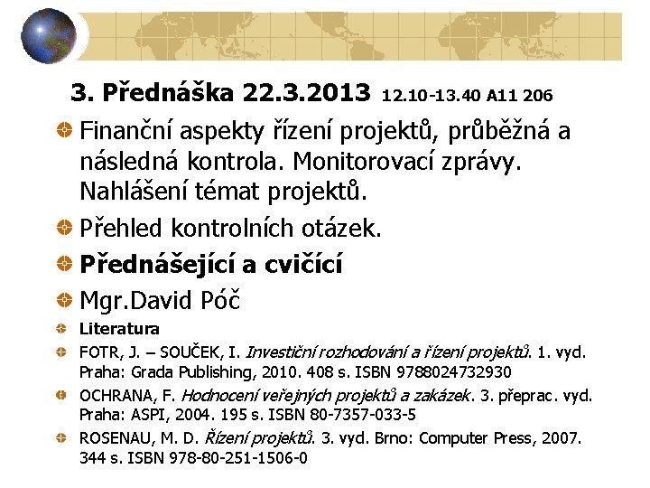 3. Přednáška 22. 3. 2013 12. 10 -13. 40 A 11 206 Finanční aspekty