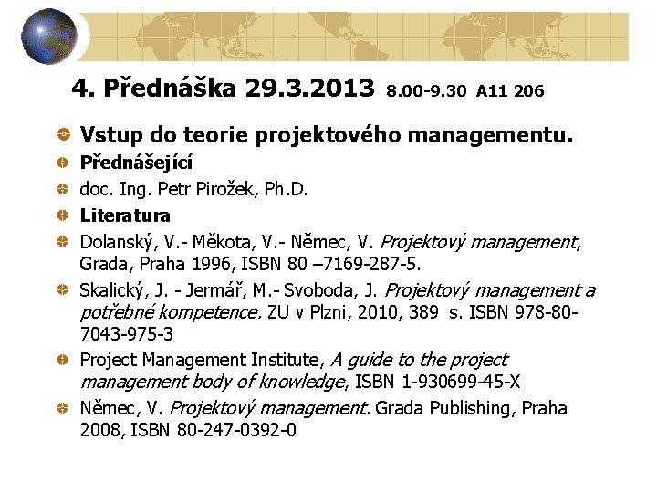 4. Přednáška 29. 3. 2013 8. 00 -9. 30 A 11 206 Vstup do