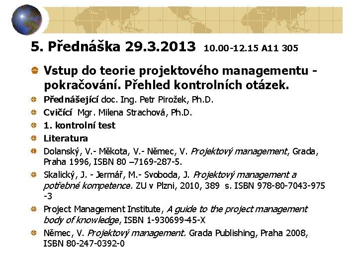 5. Přednáška 29. 3. 2013 10. 00 -12. 15 A 11 305 Vstup do