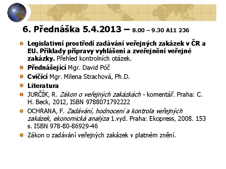 6. Přednáška 5. 4. 2013 – 8. 00 – 9. 30 A 11 236