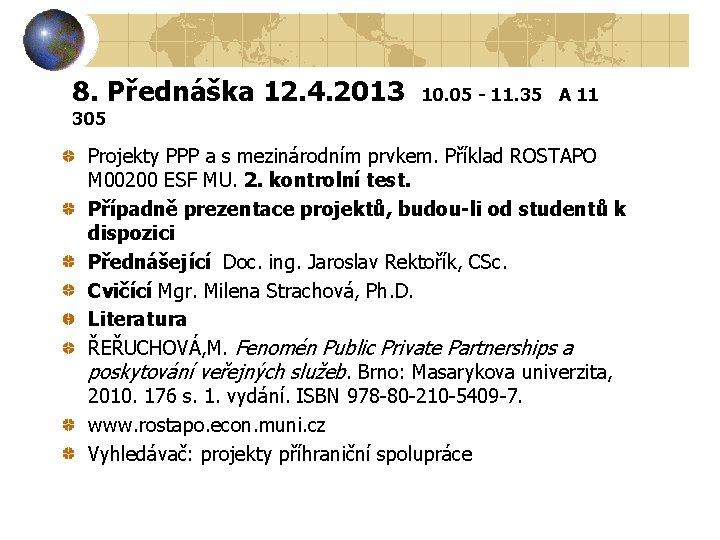 8. Přednáška 12. 4. 2013 10. 05 - 11. 35 A 11 305 Projekty