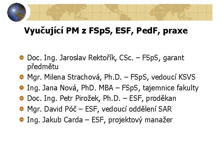 Vyučující PM z FSp. S, ESF, Ped. F, praxe Doc. Ing. Jaroslav Rektořík, CSc.