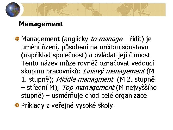 Management (anglicky to manage – řídit) je umění řízení, působení na určitou soustavu (například