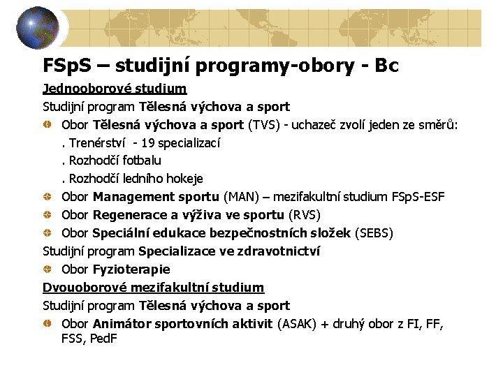 FSp. S – studijní programy-obory - Bc Jednooborové studium Studijní program Tělesná výchova a