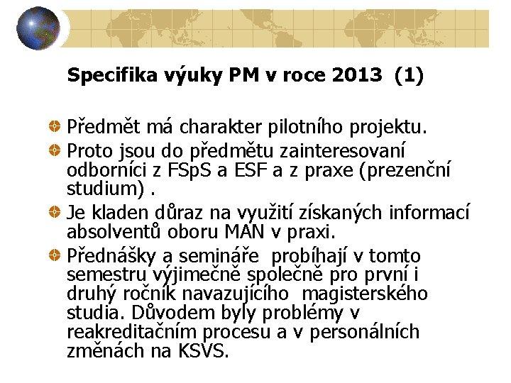 Specifika výuky PM v roce 2013 (1) Předmět má charakter pilotního projektu. Proto jsou