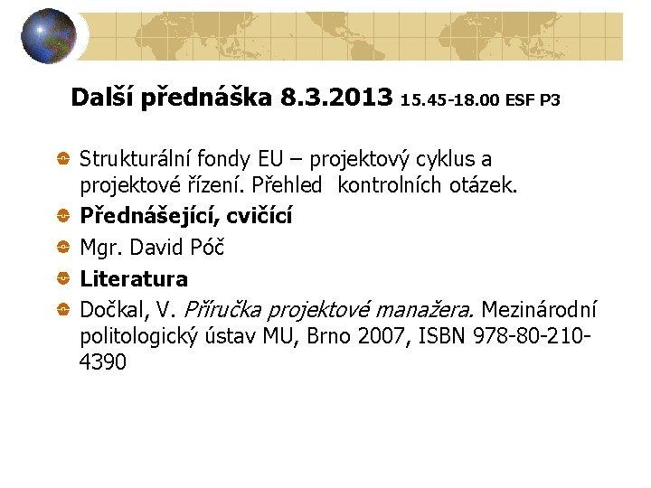Další přednáška 8. 3. 2013 15. 45 -18. 00 ESF P 3 Strukturální fondy