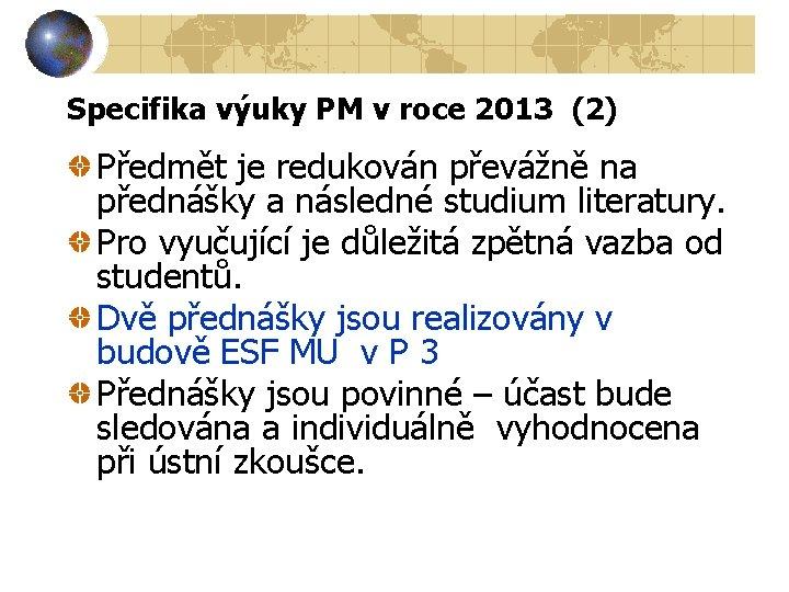 Specifika výuky PM v roce 2013 (2) Předmět je redukován převážně na přednášky a