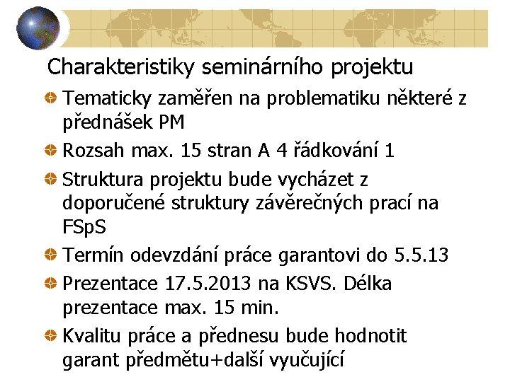 Charakteristiky seminárního projektu Tematicky zaměřen na problematiku některé z přednášek PM Rozsah max. 15