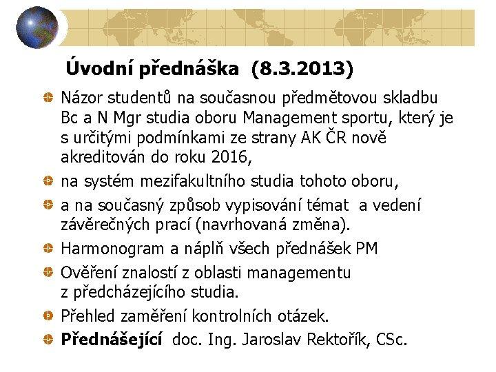 Úvodní přednáška (8. 3. 2013) Názor studentů na současnou předmětovou skladbu Bc a N