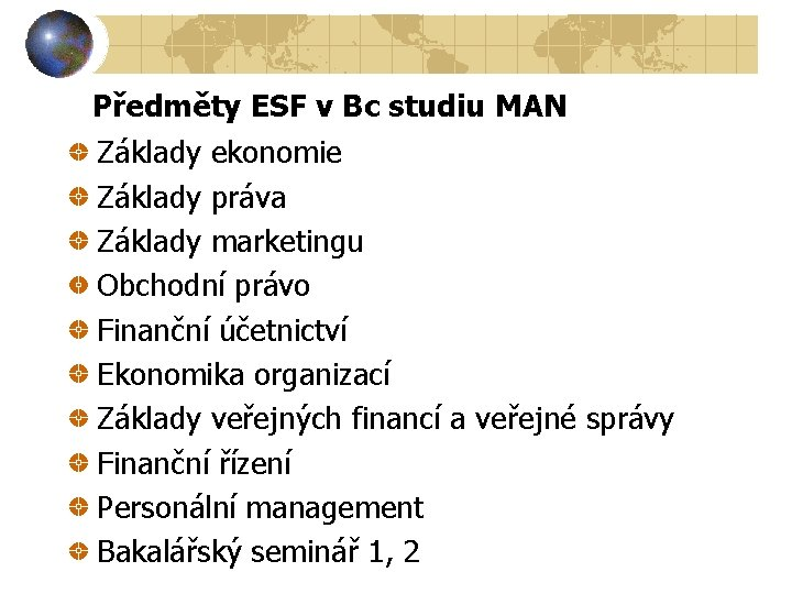 Předměty ESF v Bc studiu MAN Základy ekonomie Základy práva Základy marketingu Obchodní právo