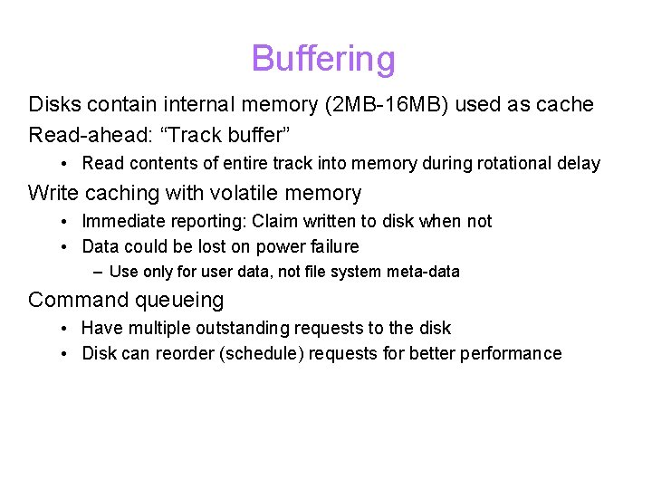 """Buffering Disks contain internal memory (2 MB-16 MB) used as cache Read-ahead: """"Track buffer"""""""