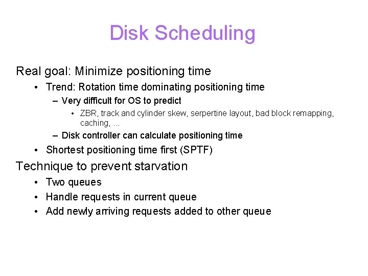 Disk Scheduling Real goal: Minimize positioning time • Trend: Rotation time dominating positioning time