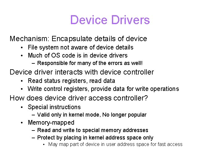Device Drivers Mechanism: Encapsulate details of device • File system not aware of device