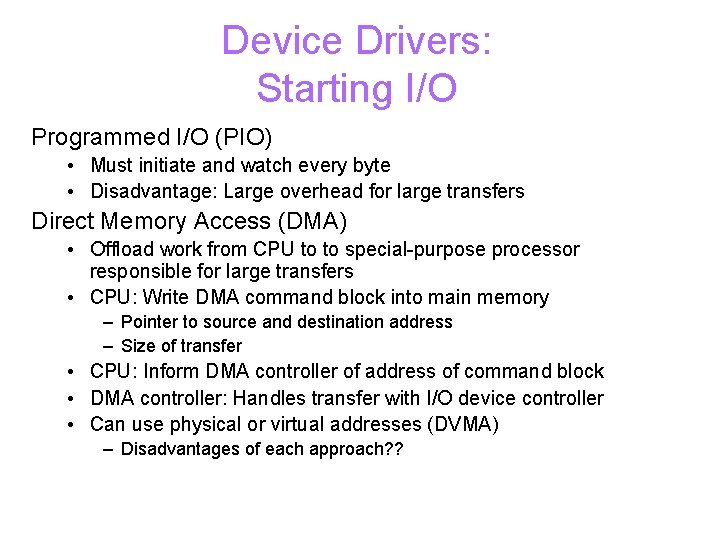 Device Drivers: Starting I/O Programmed I/O (PIO) • Must initiate and watch every byte