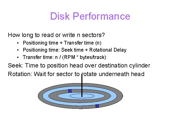 Disk Performance How long to read or write n sectors? • Positioning time +