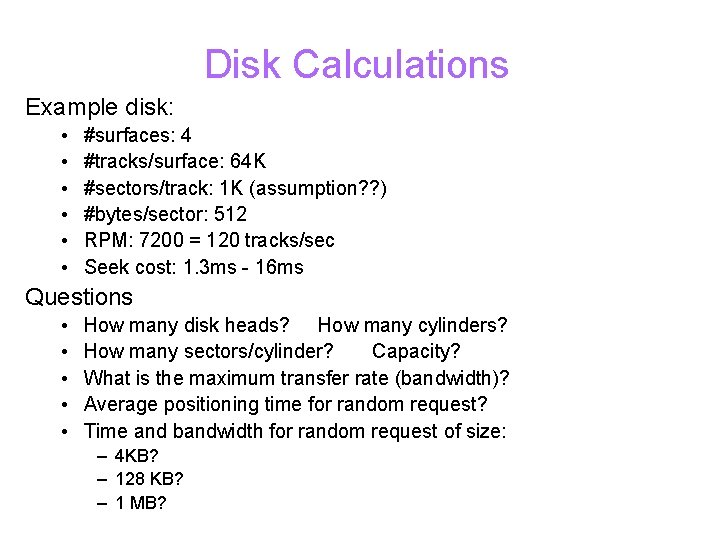 Disk Calculations Example disk: • • • #surfaces: 4 #tracks/surface: 64 K #sectors/track: 1