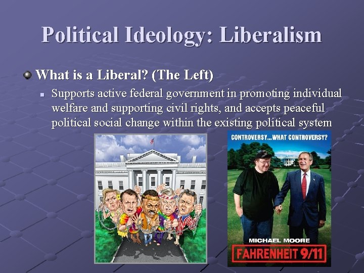 Political Ideology: Liberalism What is a Liberal? (The Left) n Supports active federal government