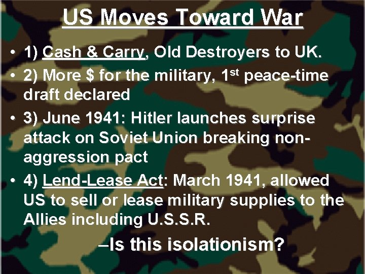 US Moves Toward War • 1) Cash & Carry, Old Destroyers to UK. •