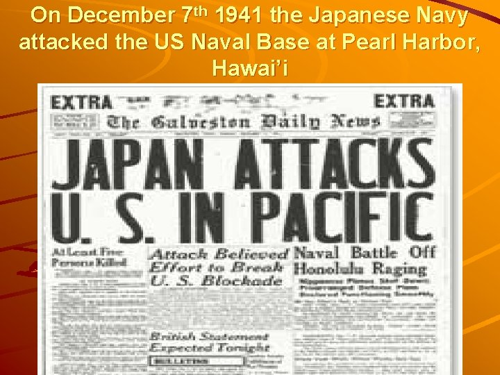 On December 7 th 1941 the Japanese Navy attacked the US Naval Base at