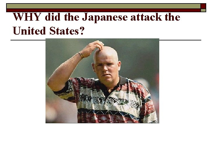 WHY did the Japanese attack the United States?
