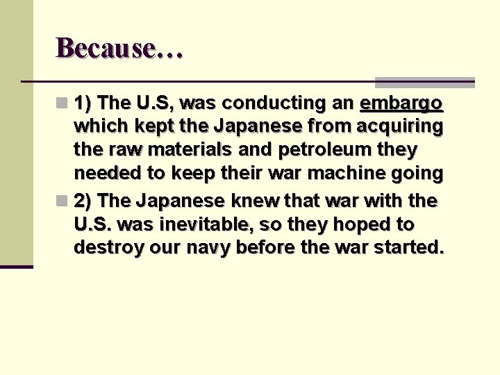 Because… n 1) The U. S, was conducting an embargo which kept the Japanese