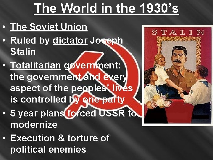 The World in the 1930's • The Soviet Union • Ruled by dictator Joseph
