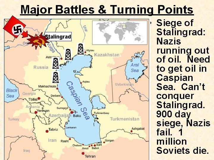 Major Battles & Turning Points Stalingrad • Siege of Stalingrad: Nazis running out of