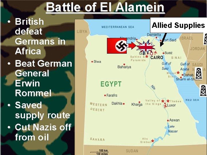 Battle of El Alamein • British defeat Germans in Africa • Beat German General
