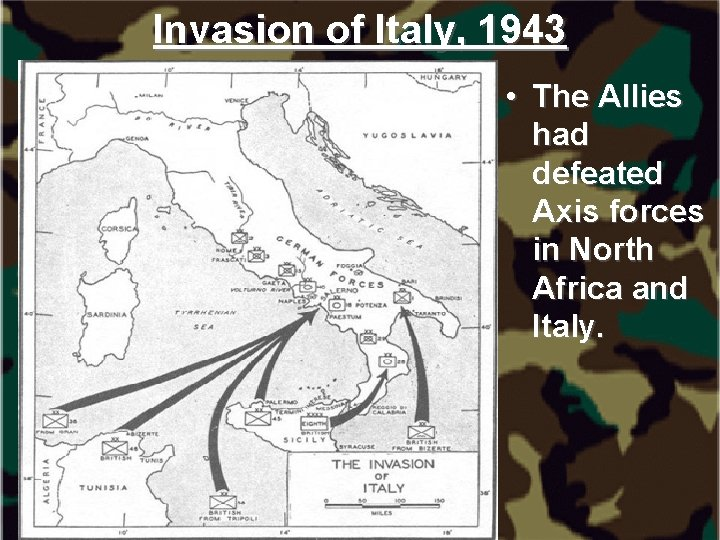 Invasion of Italy, 1943 • The Allies had defeated Axis forces in North Africa