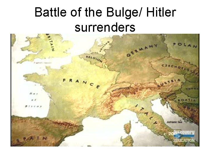 Battle of the Bulge/ Hitler surrenders