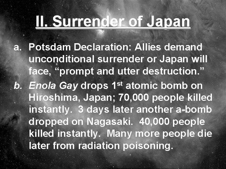 II. Surrender of Japan a. Potsdam Declaration: Allies demand unconditional surrender or Japan will