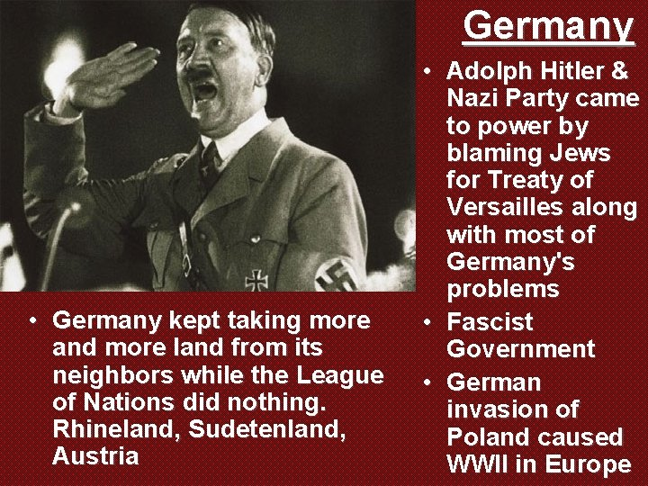 Germany • Germany kept taking more and more land from its neighbors while the