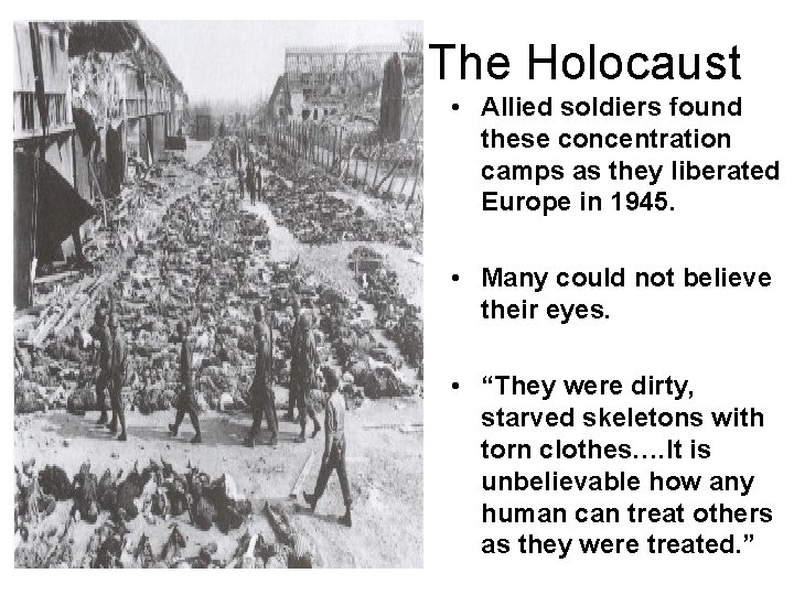 The Holocaust • Allied soldiers found these concentration camps as they liberated Europe in