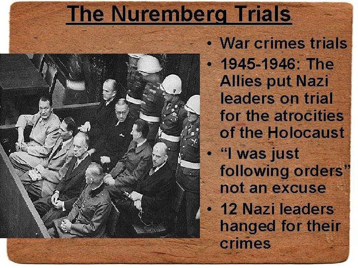 The Nuremberg Trials • War crimes trials • 1945 -1946: The Allies put Nazi