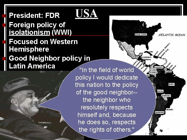 n n USA President: FDR Foreign policy of isolationism (WWI) Focused on Western Hemisphere
