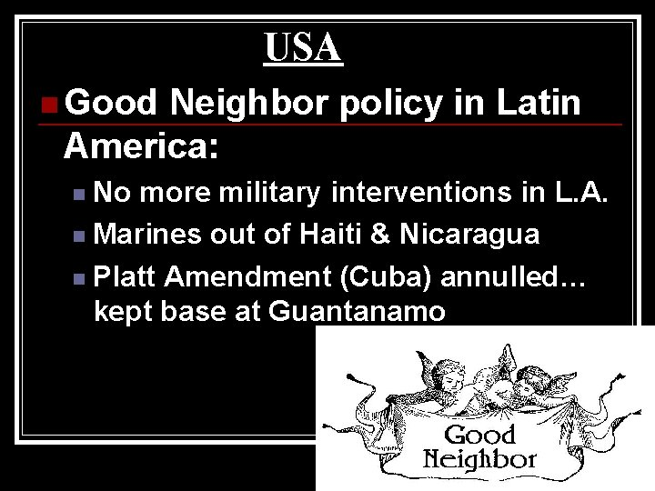 USA n Good Neighbor policy in Latin America: No more military interventions in L.