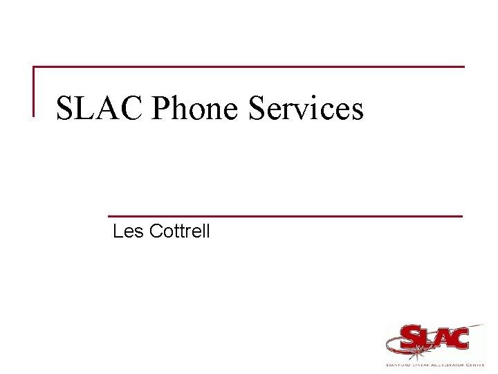 SLAC Phone Services Les Cottrell