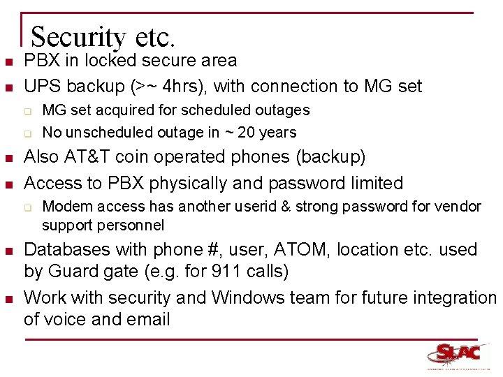 Security etc. n n PBX in locked secure area UPS backup (>~ 4 hrs),