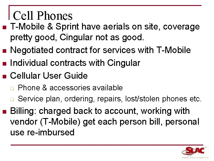 Cell Phones n n T-Mobile & Sprint have aerials on site, coverage pretty good,