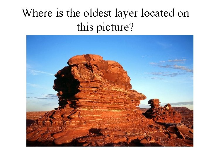Where is the oldest layer located on this picture?