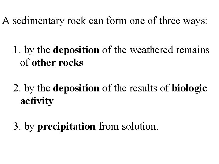 A sedimentary rock can form one of three ways: 1. by the deposition of