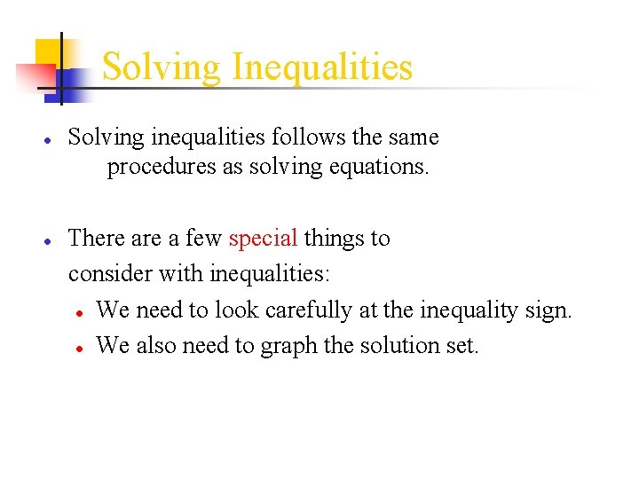 Solving Inequalities ● Solving inequalities follows the same procedures as solving equations. ● There