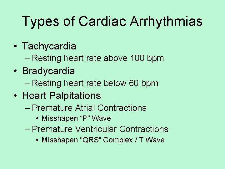 Types of Cardiac Arrhythmias • Tachycardia – Resting heart rate above 100 bpm •