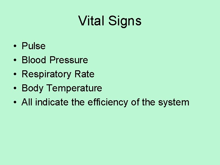 Vital Signs • • • Pulse Blood Pressure Respiratory Rate Body Temperature All indicate