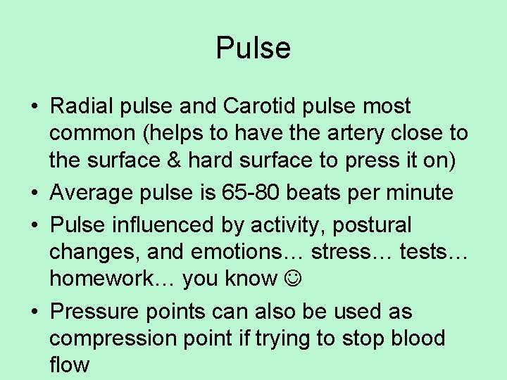 Pulse • Radial pulse and Carotid pulse most common (helps to have the artery