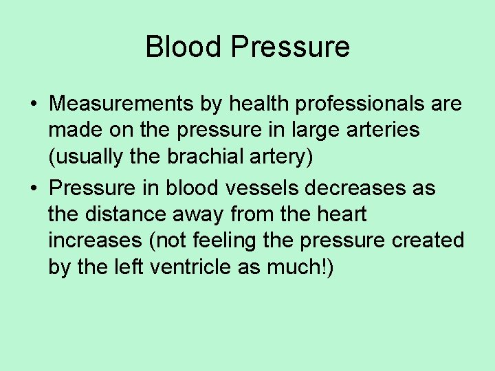 Blood Pressure • Measurements by health professionals are made on the pressure in large