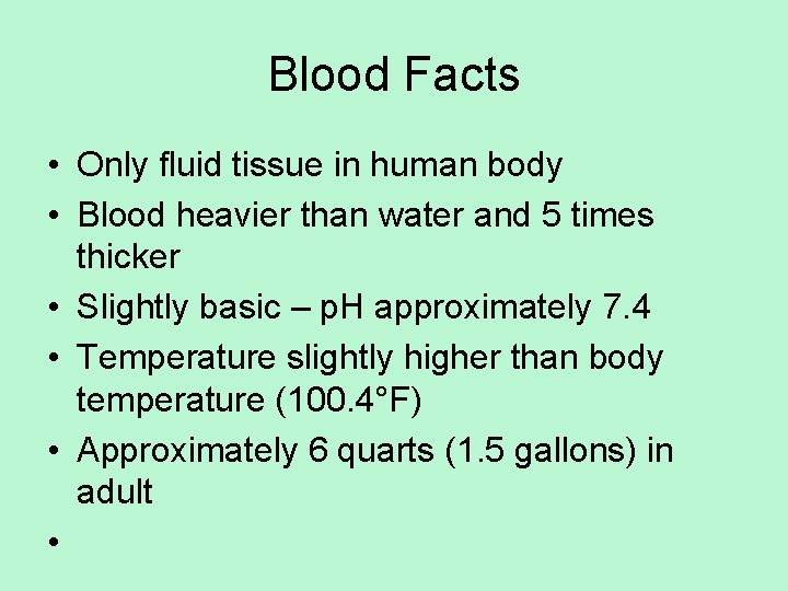 Blood Facts • Only fluid tissue in human body • Blood heavier than water