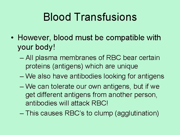 Blood Transfusions • However, blood must be compatible with your body! – All plasma