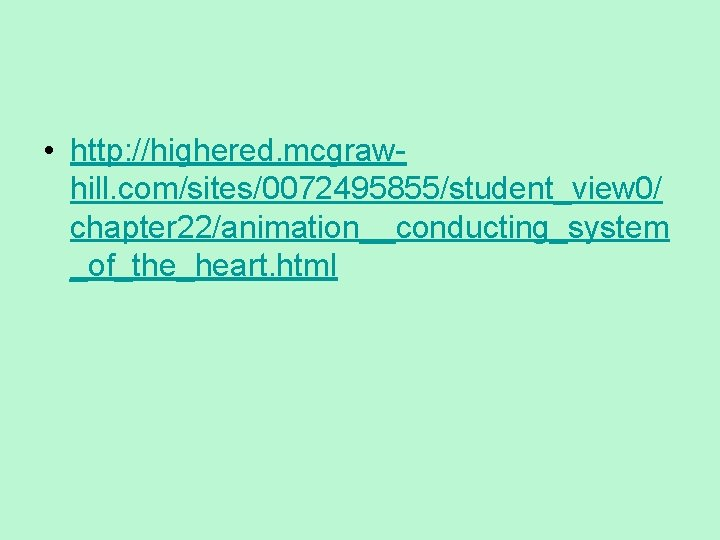 • http: //highered. mcgrawhill. com/sites/0072495855/student_view 0/ chapter 22/animation__conducting_system _of_the_heart. html